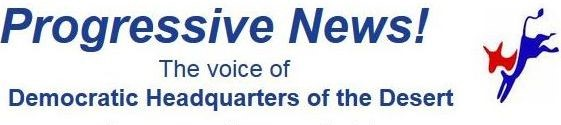 Progressive News - Voice of the Democratic Headquarters of the Desert